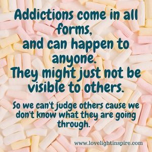 Addiction can affect anyone-Love Light and Inspiration quote