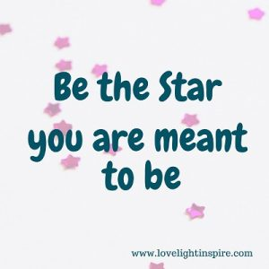 Be the star you are meant to be-Love Light Inspiration quote