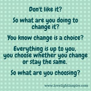 Change is a choice - Love Light Inspiration Quote