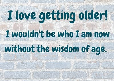 I love getting older - Love Light Inspiration Quote