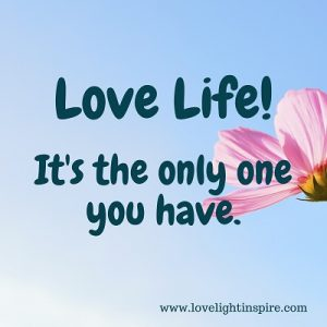 Love Life - Love Light Inspiration Quote