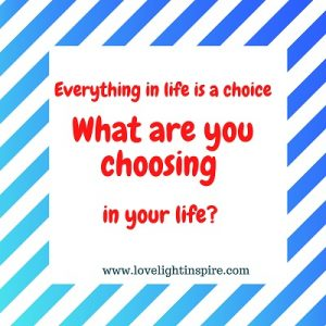 What are you choosing_Love Light Inspiration Quote