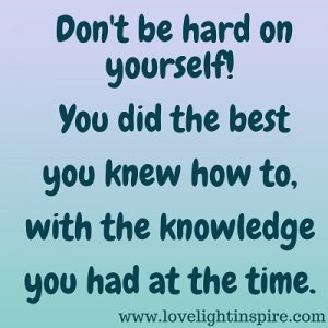 knowledge you had at the time- Love Light Inspiration Quote